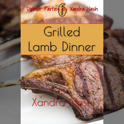 Grilled Lamb Dinner - Dinner Parties by Xandra Nash